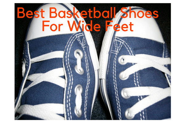 c77217aea22 Best Basketball Shoes for Wide Feet - 2018 Reviews